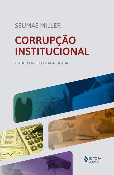 Corrupção institucional. Estudo em filosofia aplicada, livro de Seumas Miller