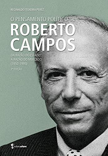 O pensamento político de Roberto Campos - da razão do Estado à razão do mercado (1950-1995), livro de Reginaldo Teixeira Perez
