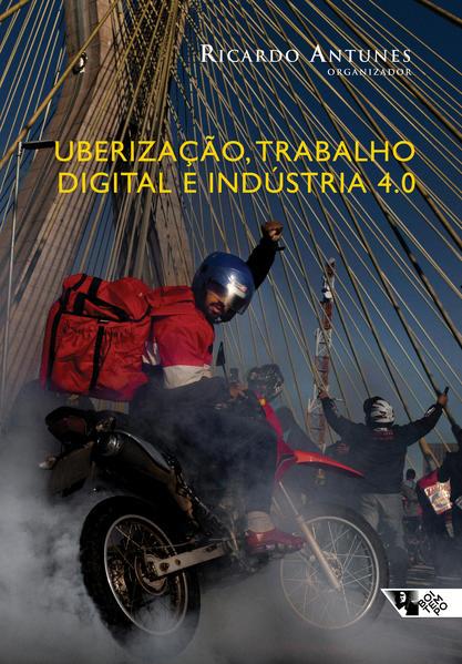 Uberização, trabalho digital e Indústria 4.0, livro de  Ricardo Antunes (org.)