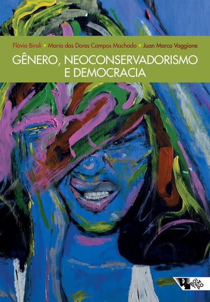 Gênero, neoconservadorismo e democracia. Disputas e retrocessos na América Latina, livro de Flávia Biroli, Juan Marco Vaggione, Maria das Dores Campos Machado