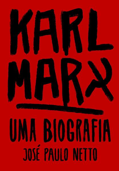 Karl Marx. Uma biografia, livro de José Paulo Netto