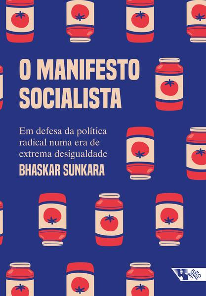 O manifesto socialista - por uma política radical em uma era de extrema desigualdade, livro de Bhaskar Sunkara