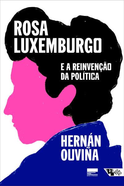 Rosa Luxemburgo e a reinvenção da política. Uma leitura latino-americana, livro de Hernán Ouviña