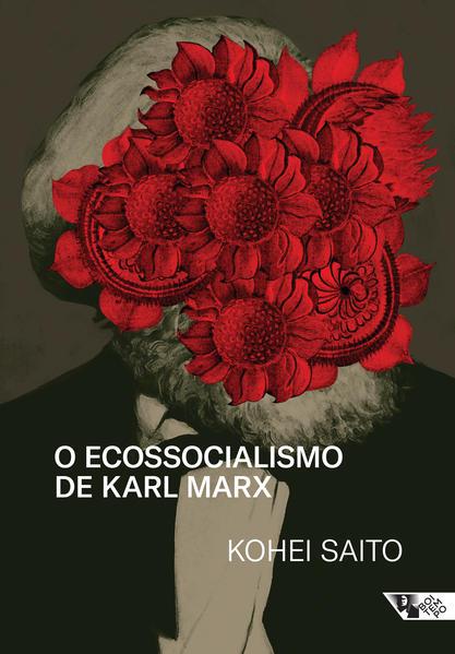 O ecossocialismo de Karl Marx. Capitalismo, natureza e a crítica inacabada à economia política, livro de Kohei Saito