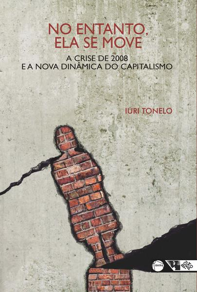 No entanto, ela se move. A crise de 2008 e a nova dinâmica do capitalismo, livro de Iuri Tonelo