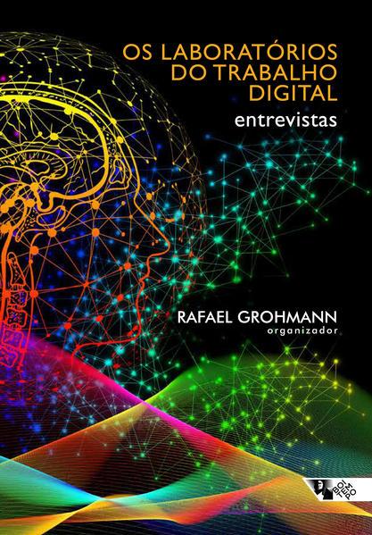 Os laboratórios do trabalho digital. Entrevistas, livro de Rafael Grohmann