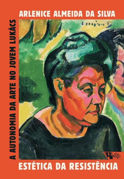 Estética da resistência. A autonomia da arte no jovem Lukács, livro de Arlenice Almeida da Silva