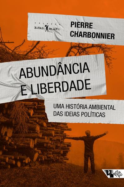 Abundância e liberdade. Uma história ambiental das ideias políticas, livro de Pierre Charbonnier