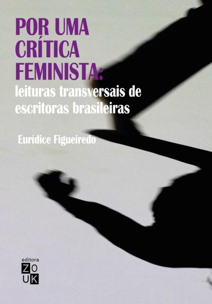 Por uma crítica feminista. Leituras transversais de escritoras brasileiras, livro de Eurídice Figueiredo