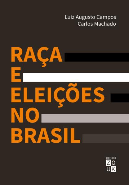 Raça e eleições no Brasil, livro de Luiz Augusto Campos, Carlos Machado
