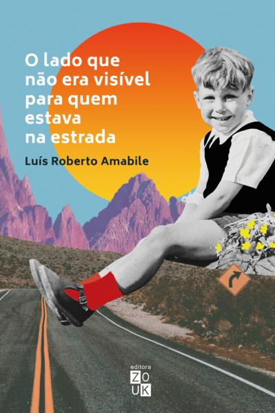 O lado que não era visível para quem estava na estrada, livro de Luís Roberto Amabile