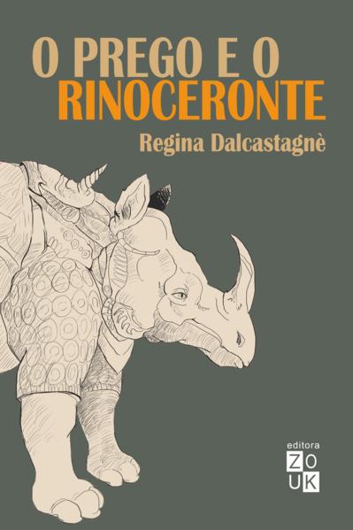 O Prego e o Rinoceronte. Resistências na literatura brasileira, livro de Regina Dalcastagnè
