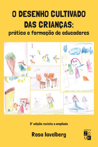 Desenho cultivado das crianças. Prática e formação de educadores, livro de Rosa Iavelberg