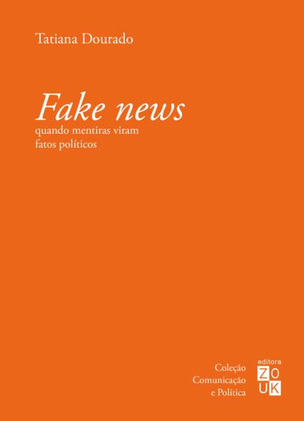 Fake news. Quando mentiras viram fatos políticos, livro de Tatiana Dourado