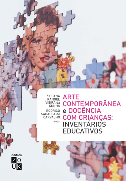 Arte contemporânea e docência com crianças. Inventários educativos, livro de Susana Rangel Vieira da Cunha, Rodrigo Saballa Carvalho