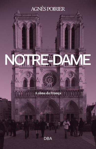 Notre-Dame. A alma da França, livro de Agnès Poirier