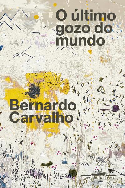 O último gozo do mundo, livro de Bernardo Carvalho