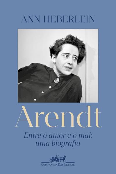 Arendt. Entre o amor e o mal: uma biografia, livro de Ann Heberlein