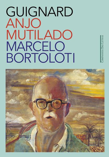Guignard: anjo mutilado, livro de Marcelo Bortoloti