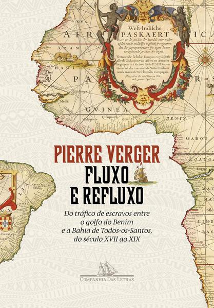 Fluxo e refluxo. Do tráfico de escravos entre o golfo do Benim e a Bahia de Todos-os-Santos, do século XVII ao XIX, livro de Pierre Verger