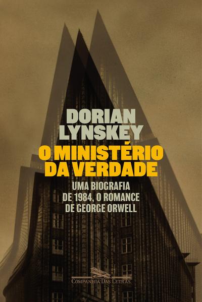 O Ministério da Verdade. Uma biografia de 1984, o romance de George Orwell, livro de Dorian Lynskey