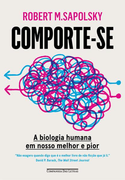 Comporte-se. A biologia humana em nosso melhor e pior, livro de Robert M. Sapolsky