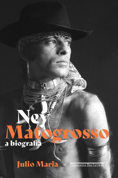 Ney Matogrosso. A biografia, livro de Julio Maria