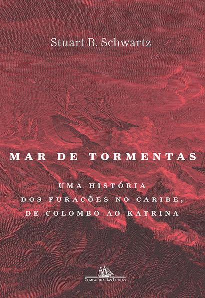 Mar de tormentas. Uma história dos furacões no Caribe, de Colombo ao Katrina, livro de Stuart B. Schwartz