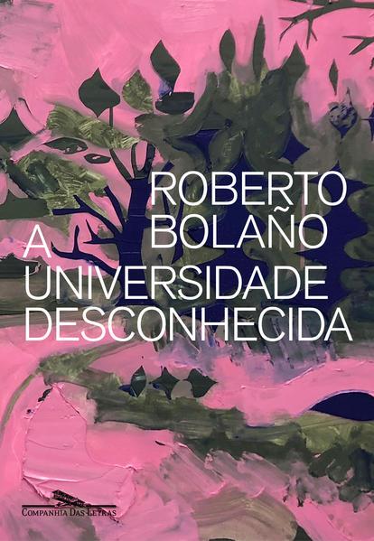 A Universidade Desconhecida. Poesia, livro de Roberto Bolaño