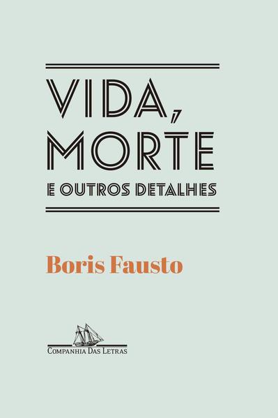 Vida, morte e outros detalhes, livro de Boris Fausto