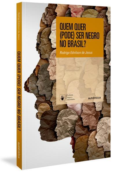 Quem quer (pode) ser negro no Brasil?, livro de Rodrigo Ednilson de Jesus