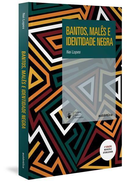 Bantos, malês e identidade negra - 4ª Edição Revisada e Ampliada, livro de Nei Lopes