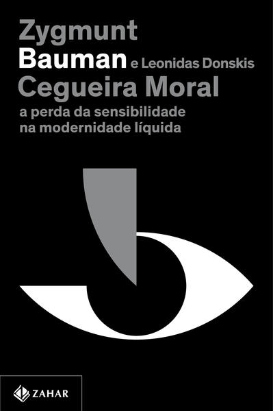 Cegueira moral (Nova edição). A perda da sensibilidade na modernidade líquida, livro de Zygmunt Bauman, Leonidas Donskis