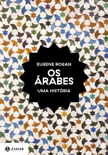 Os árabes. Uma história, livro de Eugene Rogan