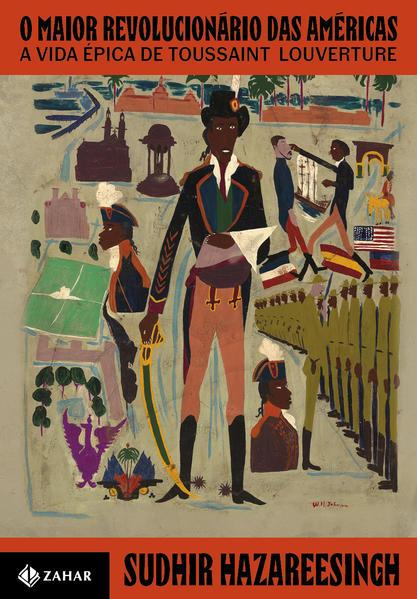 O maior revolucionário das Américas. A vida épica de Toussaint Louverture, livro de Sudhir Hazareesingh