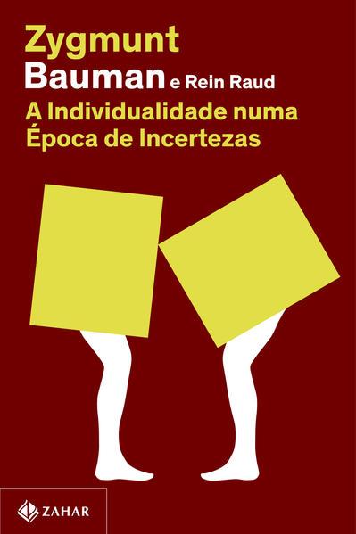 A individualidade numa época de incertezas (Nova edição), livro de Zygmunt Bauman, Rein Raud