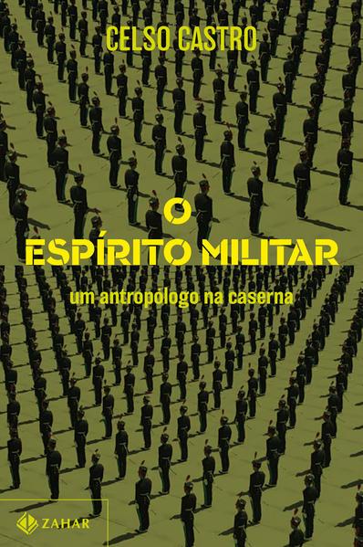 O espírito militar. Um antropólogo na caserna, livro de Celso Castro
