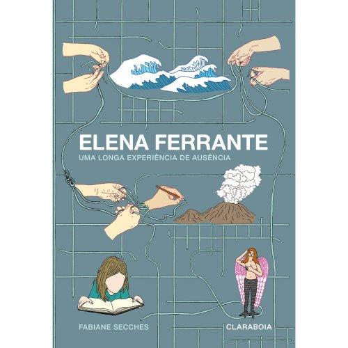 Elena Ferrante - Uma longa experiência de ausência, livro de Fabiane Secches