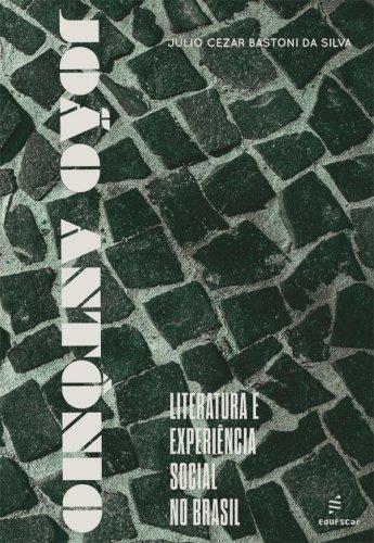 João Antônio: Literatura e experiência social no Brasil, livro de Júlio Cezar Bastioni da Silva