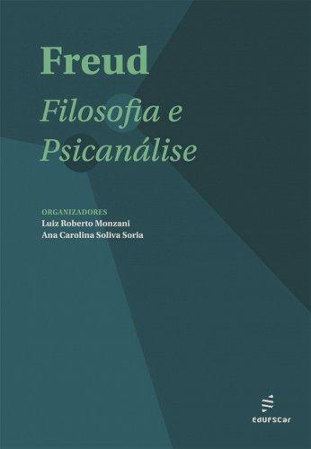 Freud - Filosofia e psicanálise, livro de Luiz Roberto Monzani, Ana Carolina Soliva Soria (orgs.)