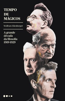 Tempo de mágicos - A grande década da filosofia - 1919-1929, livro de Wolfram Eilenberger