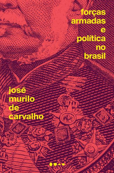 Forças Armadas e política no Brasil, livro de José Murilo de Carvalho