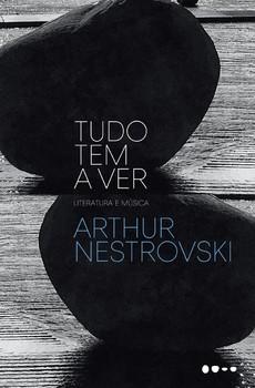 Tudo tem a ver, livro de Arthur Nestrovski