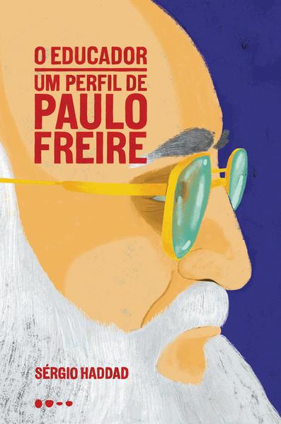 O educador: Um perfil de Paulo Freire, livro de Sérgio Haddad