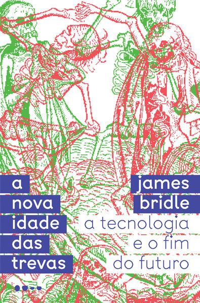 A nova idade das trevas, livro de James Bridle