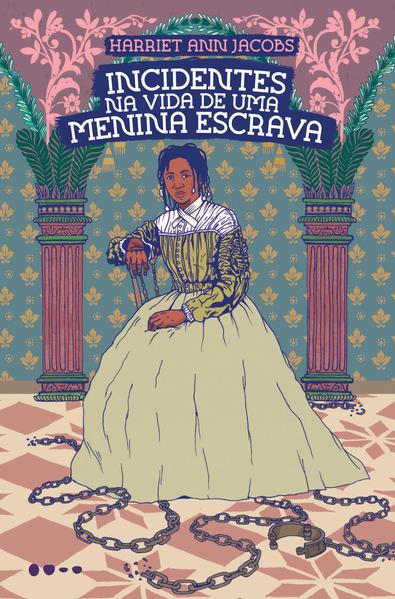 Incidentes na vida de uma menina escrava, livro de Harriet Ann Jacobs