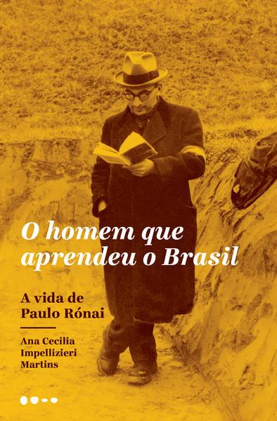 O homem que aprendeu o Brasil - A vida de Paulo Rónai, livro de Ana Cecilia Impellizieri Martins