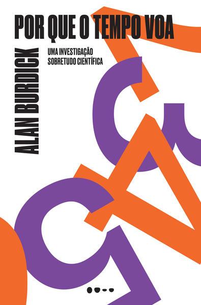 Porque o tempo voa - Uma investigação sobretudo cientifica, livro de Alan Burdick