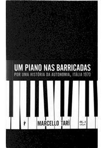 Um piano nas barricadas: por uma história da Autonomia, Itália 1970, livro de Marcello Tarì
