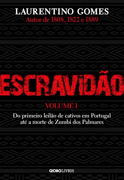 Escravidão – Vol. 1. Do primeiro leilão de cativos em Portugal até a morte de Zumbi dos Palmares, livro de Laurentino Gomes